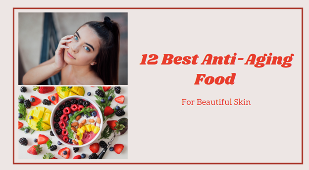 12 Best Anti-Aging Food For Beautiful Skin